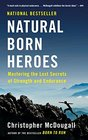 Natural Born Heroes Mastering the Lost Secrets of Strength and Endurance