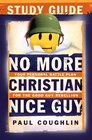 No More Christian Nice Guy Study Guide Your Personal Battle Plan for the Good Guy Rebellion