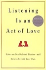 Listening is an Act of Love: Notes on Ten Beloved Stories--and How to Record Your Own