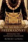 The Secrets of Freemasonry Revealing the Suppressed Tradition