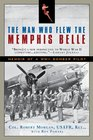 The Man Who Flew the Memphis Belle Memoir of a WWII Bomber Pilot