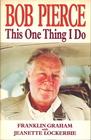 Bob Pierce: This One Thing I Do