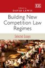 Building New Competition Law Regimes Selected Essays