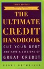 The Ultimate Credit Handbook How to Cut Your Debt and Have a Lifetime of Great Credit Third Edition