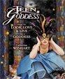 Teen Goddess: How to Look, Love  Live Like a Goddess