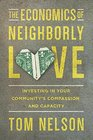 The Economics of Neighborly Love: Investing in Your Community\'s Compassion and Capacity