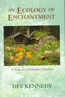 An Ecology of Enchantment A Year in a Country Garden