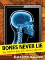 Bones Never Lie How Forensics Helps Solve History's Mysteries