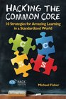 Hacking the Common Core 10 Strategies for Amazing Learning in a Standardized World