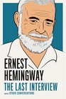 Ernest Hemingway The Last Interview and Other Conversations