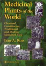 Medicinal Plants of the World Chemical Constituents Traditional and Modern Medicinal Uses