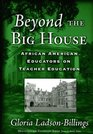 Beyond The Big House African American Educators On Teacher Education