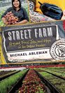 Street Farm Growing Food Jobs and Hope on the Urban Frontier