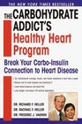 The Carbohydrate Addict's Healthy Heart Program Break Your Carbo-Insulin Connection to Heart Disease