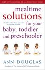 Mealtime Solutions for Your Baby Toddler and Preschooler Part of The Mother of All Solutions series The Ultimate No-Worry Approach for Each Age and Stage
