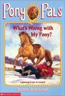 What's Wrong with My Pony? (Pony Pals, No 33)
