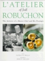 L'Atelier of Joel Robuchon  The Artistry of a Master Chef and His Proteges