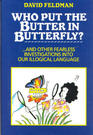 Who Put the Butter in Butterfly And Other Fearless Investigations into Our Illogical Language