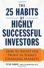 The 25 Habits of Highly Successful Investors How to Invest for Profit in Today's Changing Markets