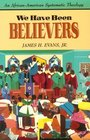 We Have Been Believers An African-American Systematic Theology