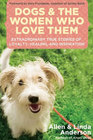Dogs and the Women Who Love Them Extraordinary True Stories of Loyalty Healing and Inspiration