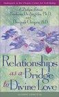 Relationships As a Bridge to Divine Love  A Dialogue Between Barbara De Angelis PhD and Deepak Chopra MD