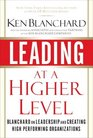 Leading at a Higher Level Blanchard on Leadership and Creating High Performing Organizations