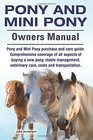 Pony and Mini Pony Owners Manual Pony and Mini Pony purchase and care guide Comprehensive coverage of all aspects of buying a new pony stable management veterinary care costs and transportation