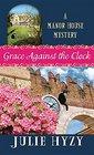 Grace Against the Clock A Manor House Mystery