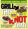Grill This Not That Backyard Survival Guide