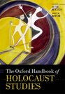 The Oxford Handbook of Holocaust Studies (Oxford Handbooks in Religion and Theology)