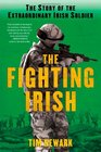 The Fighting Irish The Story of the Extraordinary Irish Soldier