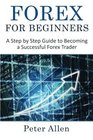 Forex for Beginners A Step by Step Guide to Becoming a Successful Forex Trader