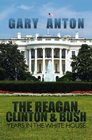 The Reagan, Clinton, and Bush Years in the White House
