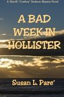 "A Bad Week In Hollister: A Sheriff ""Cowboy"" Berkson Mystery Novel"