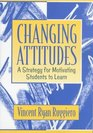 Changing Attitudes A Strategy for Motivating Students to Learn
