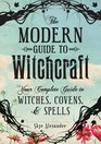 The Modern Guide To Witchcraft Your Complete Guide to Witches Covens and Spells