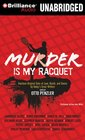 Murder is my Racquet Fourteen Original Tales of Love Death and Tennis by Today's Great Writers