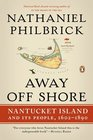 Away Off Shore: Nantucket Island and Its People, 1602�1890