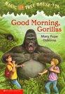 Good Morning, Gorillas (Magic Tree House, Bk 26)