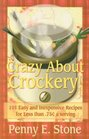 Crazy About Crockery: 101 Easy and Inexpensive Recipes for Less Than $.75 a serving (Crazy about Crockpots!)