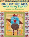 Out of the Box Blocks with Easy Blocks: Fun with Free-Form Piecing