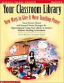 Your Classroom Library New Ways to Give It More Teaching Power  Great Teacher-Tested and Research-Based Strategies for Organizing and Using Your Lib  ease student