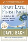 Start Late Finish Rich  A No-Fail Plan for Achieving Financial Freedom At Any Age
