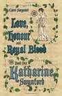 Love, Honour and Royal Blood - Book One: Katharine Swynford (née de Roët)