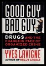 GOOD GUY BAD GUY - Drugs and the Changing Face of Organized Crime