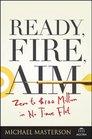 Ready, Fire, Aim: Zero to $100 Million in No Time Flat (Agora Series)