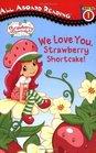 We Love You Strawberry Shortcake