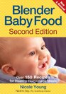 Blender Baby Food Over 150 Recipes for Healthy Homemade Meals