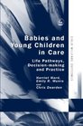 Babies And Young Children in Care Life Pathways Decision-making And Practice